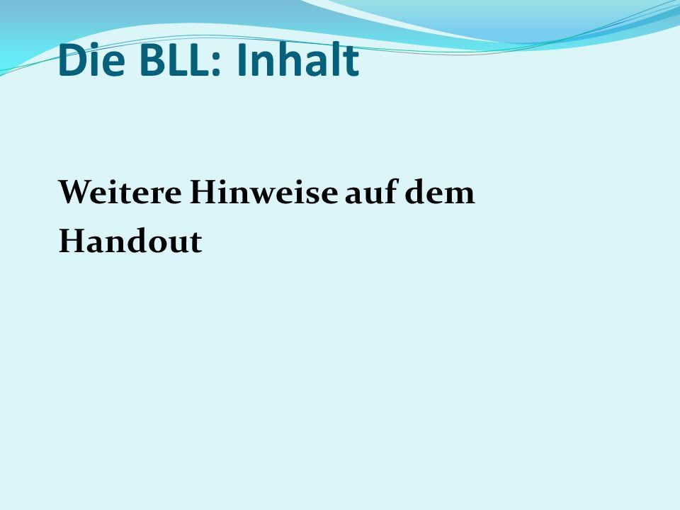 Die BLL: Inhalt Weitere Hinweise auf dem Handout