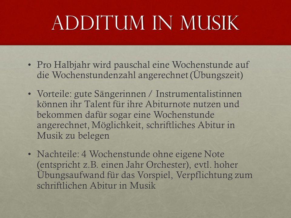 Additum in Musik Pro Halbjahr wird pauschal eine Wochenstunde auf die Wochenstundenzahl angerechnet (Übungszeit)