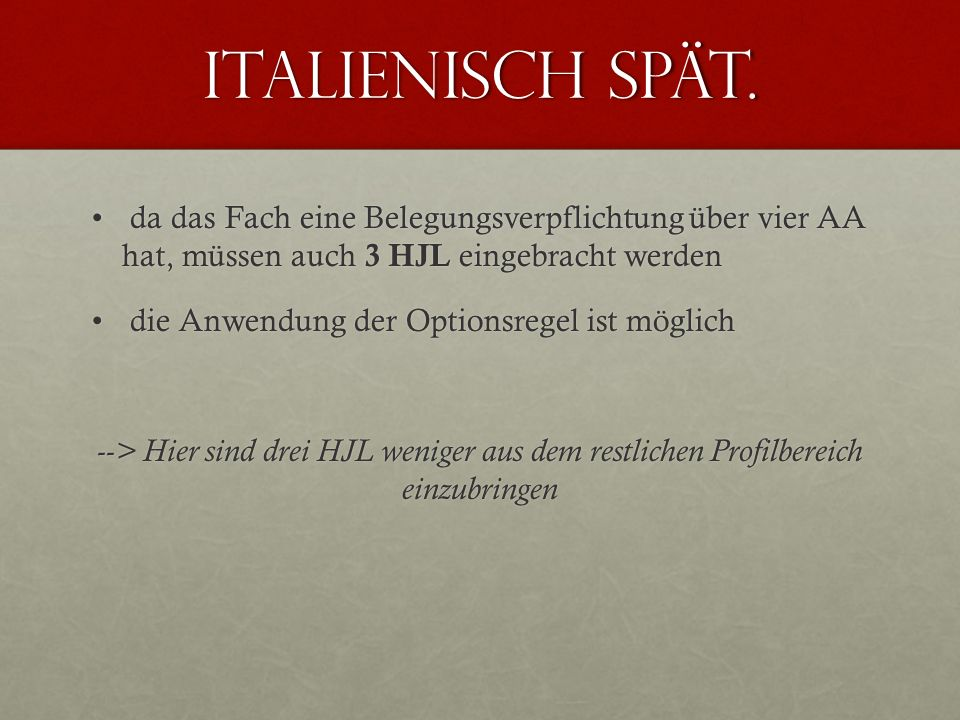 Italienisch spät. da das Fach eine Belegungsverpflichtung über vier AA hat, müssen auch 3 HJL eingebracht werden.