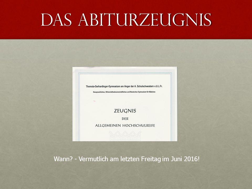 Das Abiturzeugnis Wann - Vermutlich am letzten Freitag im Juni 2016!