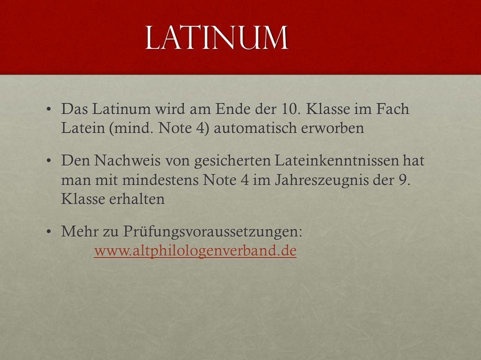 Latinum Das Latinum wird am Ende der 10. Klasse im Fach Latein (mind. Note 4) automatisch erworben.