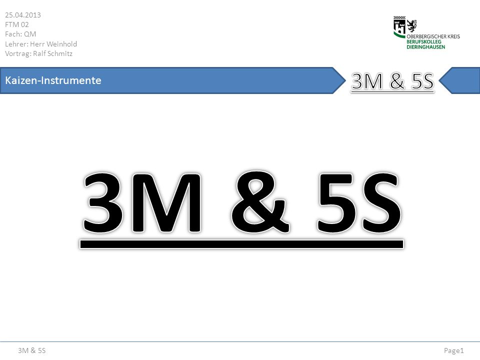 3M & 5S 3M & 5S Kaizen-Instrumente 25.04.2013 FTM 02 Fach: QM