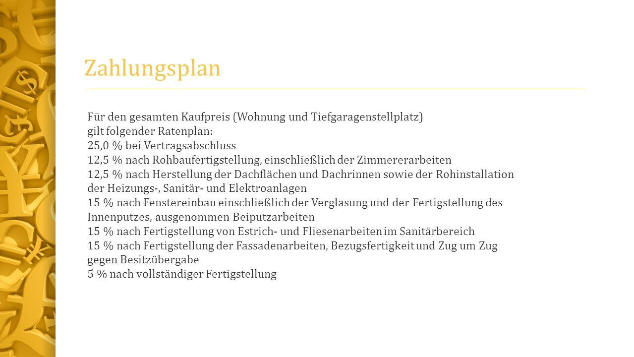 Zahlungsplan Für den gesamten Kaufpreis (Wohnung und Tiefgaragenstellplatz) gilt folgender Ratenplan: