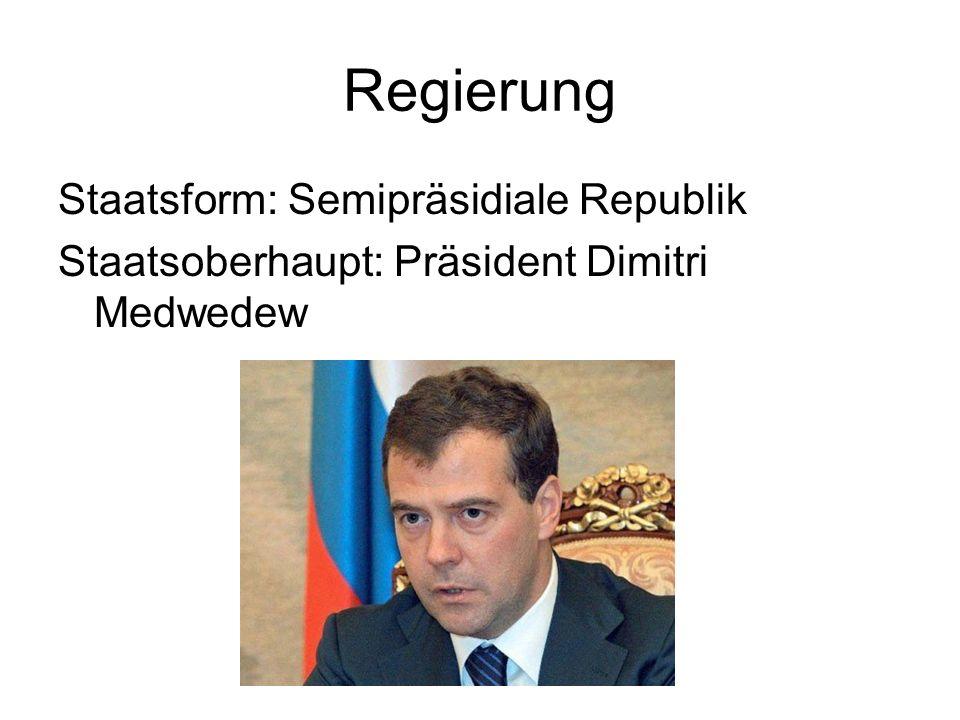 Regierung Staatsform: Semipräsidiale Republik Staatsoberhaupt: Präsident Dimitri Medwedew