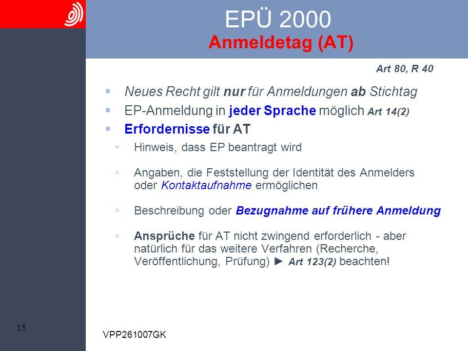 EPÜ 2000 Anmeldetag (AT) Art 80, R 40. Neues Recht gilt nur für Anmeldungen ab Stichtag. EP-Anmeldung in jeder Sprache möglich Art 14(2)