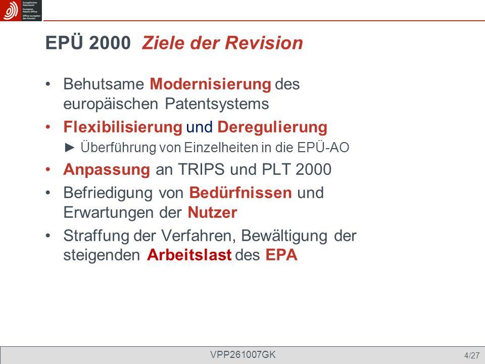EPÜ 2000 Ziele der Revision Behutsame Modernisierung des europäischen Patentsystems.