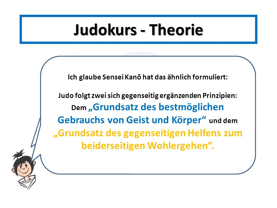 Judokurs - Theorie Ich glaube Sensei Kanō hat das ähnlich formuliert: Judo folgt zwei sich gegenseitig ergänzenden Prinzipien: