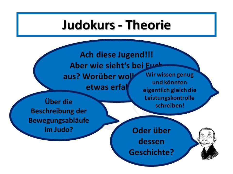 Judokurs - Theorie Ach diese Jugend!!!