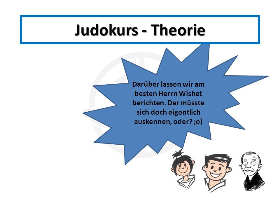 Judokurs - Theorie Darüber lassen wir am besten Herrn Wishet berichten.