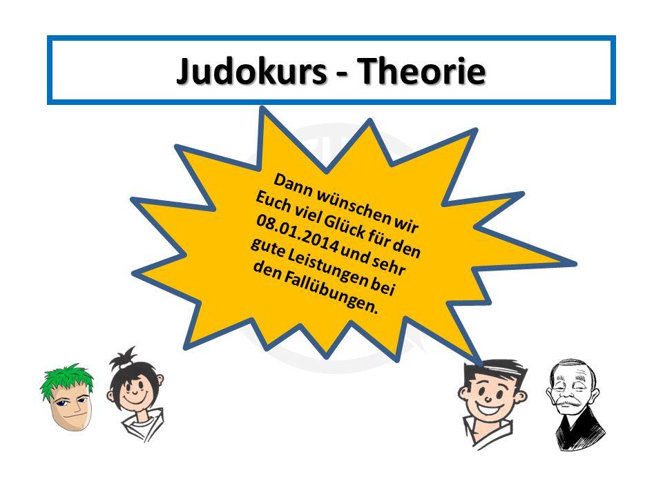Judokurs - Theorie Dann wünschen wir Euch viel Glück für den 08.01.2014 und sehr gute Leistungen bei den Fallübungen.