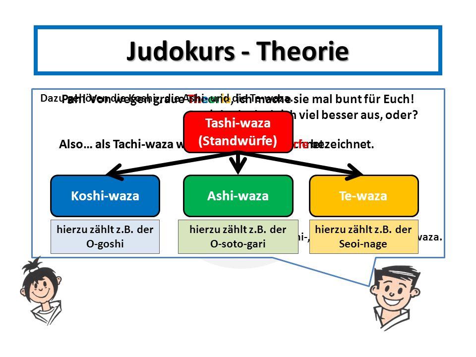 Judokurs - Theorie Tashi-waza (Standwürfe) Koshi-waza Ashi-waza