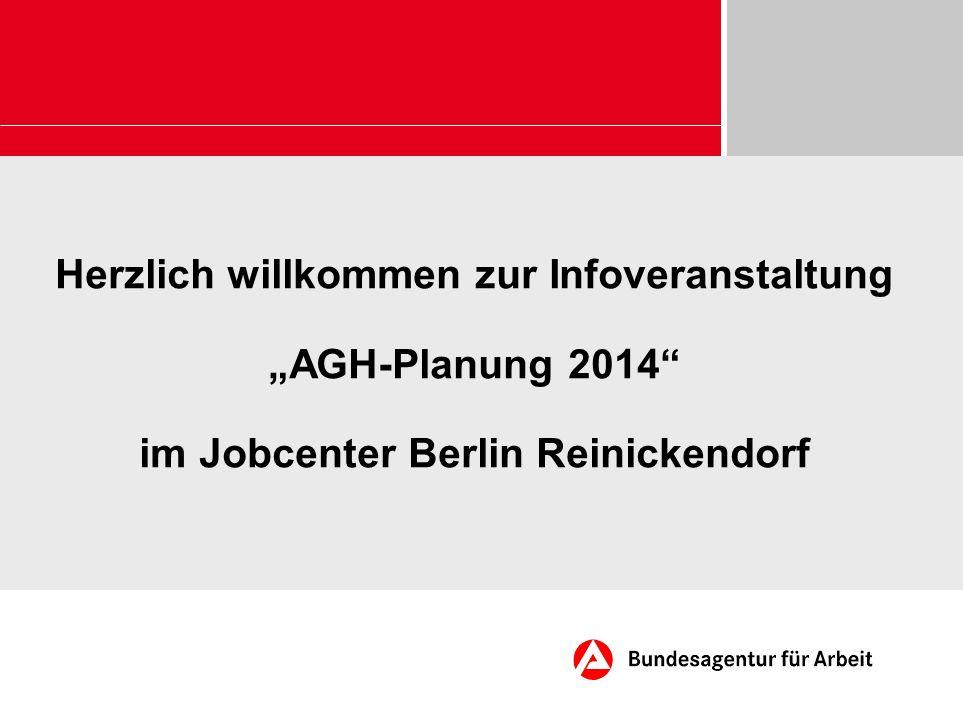 """Herzlich willkommen zur Infoveranstaltung """"AGH-Planung 2014 im Jobcenter Berlin Reinickendorf"""