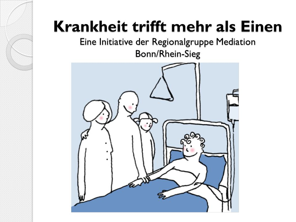 Krankheit trifft mehr als Einen Eine Initiative der Regionalgruppe Mediation Bonn/Rhein-Sieg