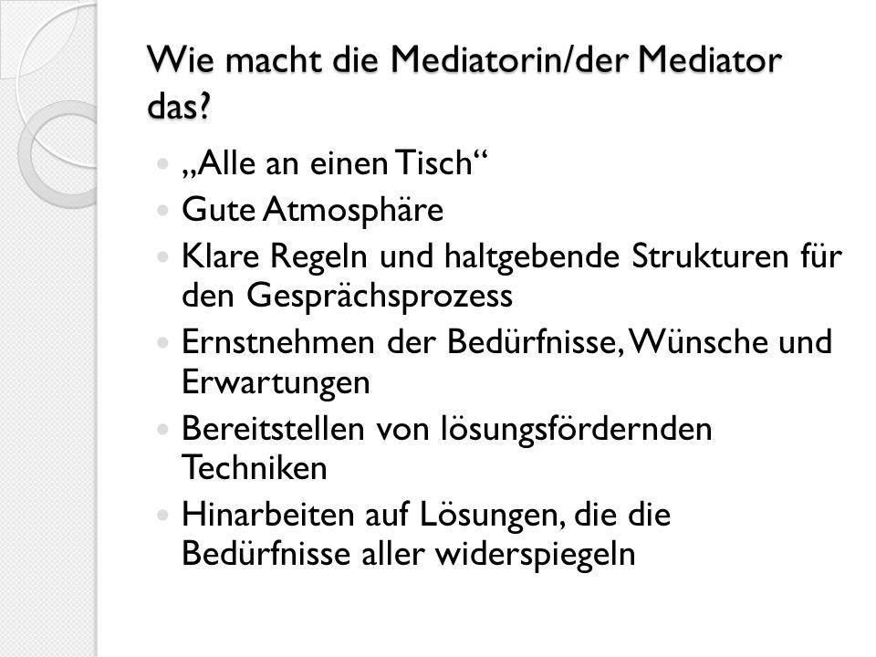 Wie macht die Mediatorin/der Mediator das