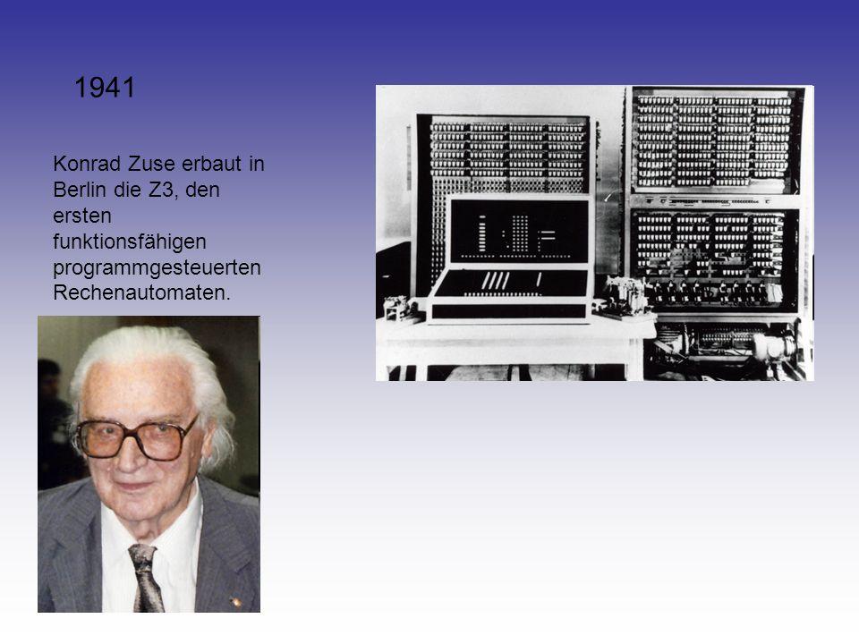 1941 Konrad Zuse erbaut in Berlin die Z3, den ersten funktionsfähigen programmgesteuerten Rechenautomaten.