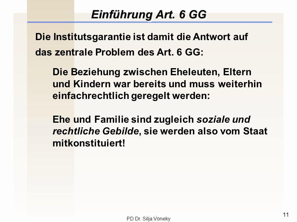 Einführung Art. 6 GG Die Institutsgarantie ist damit die Antwort auf das zentrale Problem des Art. 6 GG: