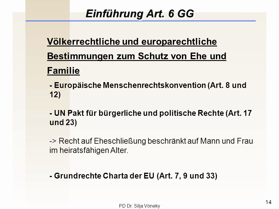Einführung Art. 6 GG Völkerrechtliche und europarechtliche Bestimmungen zum Schutz von Ehe und Familie.