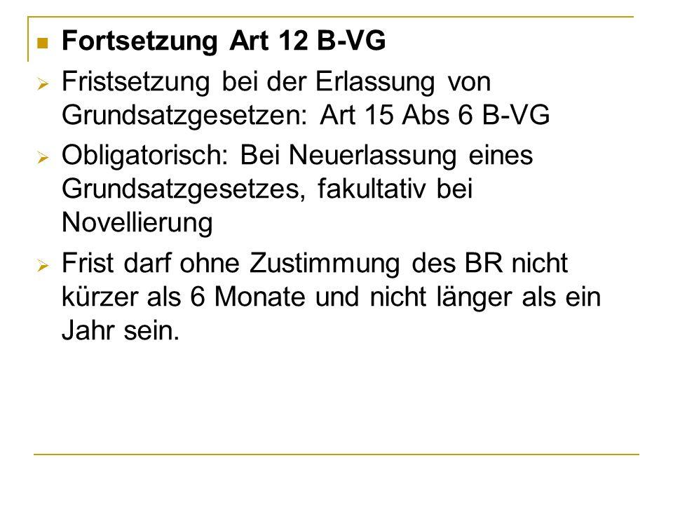 Fortsetzung Art 12 B-VG Fristsetzung bei der Erlassung von Grundsatzgesetzen: Art 15 Abs 6 B-VG.