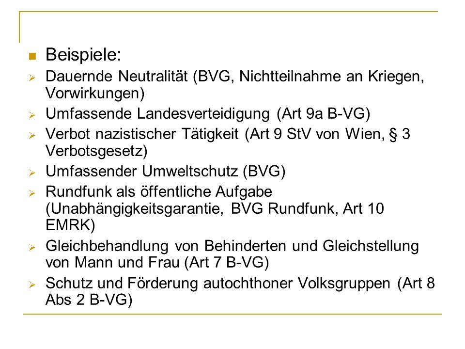 Beispiele: Dauernde Neutralität (BVG, Nichtteilnahme an Kriegen, Vorwirkungen) Umfassende Landesverteidigung (Art 9a B-VG)