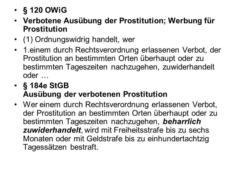 § 120 OWiG Verbotene Ausübung der Prostitution; Werbung für Prostitution. (1) Ordnungswidrig handelt, wer.