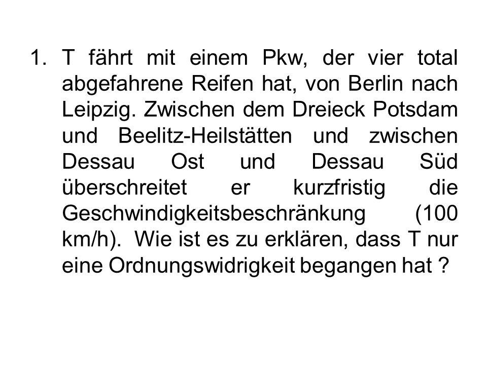 T fährt mit einem Pkw, der vier total abgefahrene Reifen hat, von Berlin nach Leipzig.