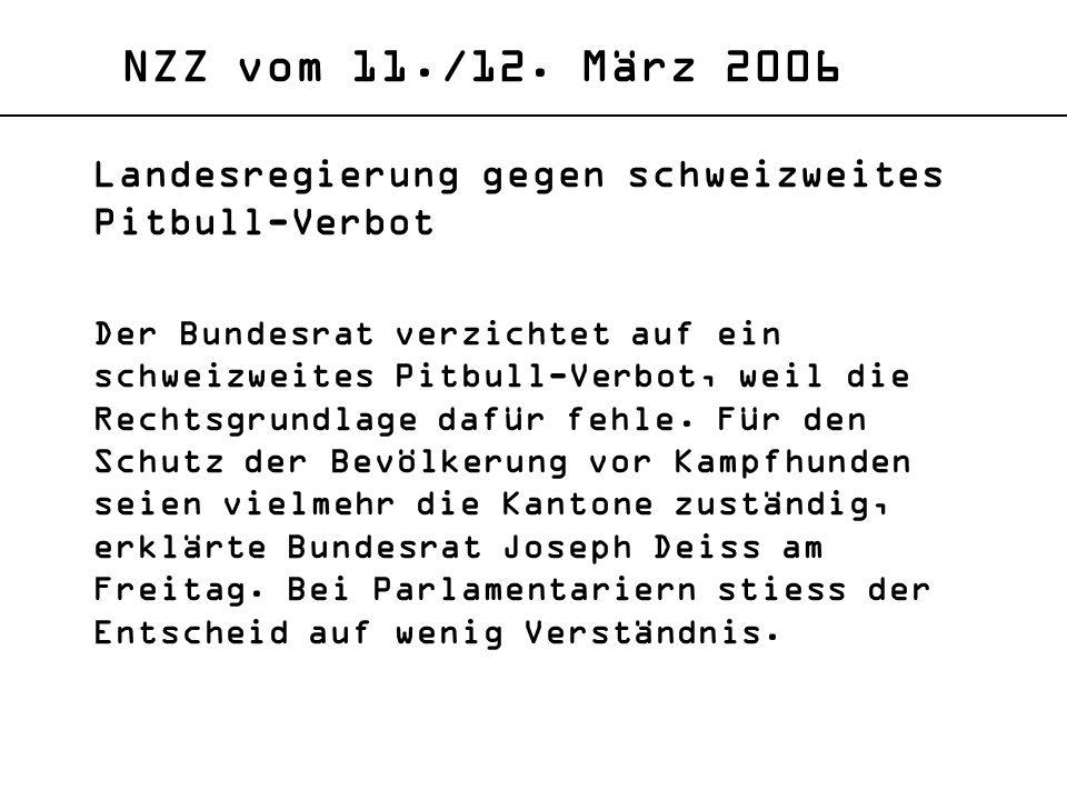 NZZ vom 11./12. März 2006 Landesregierung gegen schweizweites Pitbull-Verbot.