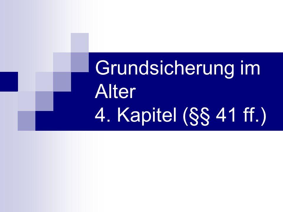 Grundsicherung im Alter 4. Kapitel (§§ 41 ff.)