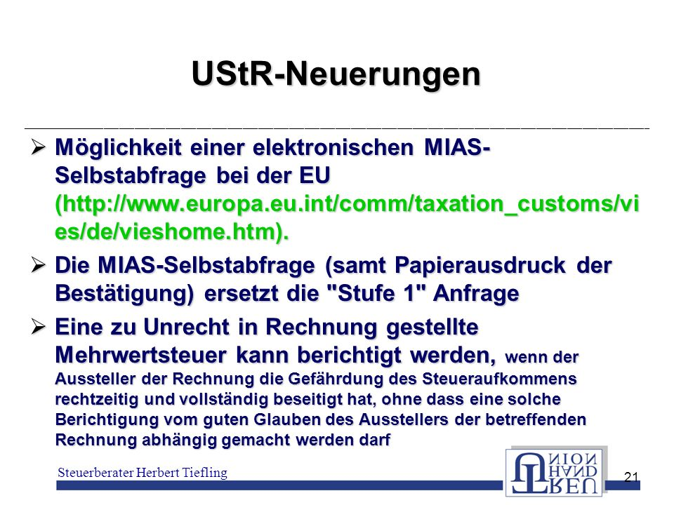 UStR-Neuerungen Möglichkeit einer elektronischen MIAS-Selbstabfrage bei der EU (http://www.europa.eu.int/comm/taxation_customs/vies/de/vieshome.htm).