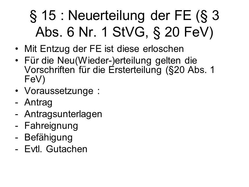 § 15 : Neuerteilung der FE (§ 3 Abs. 6 Nr. 1 StVG, § 20 FeV)