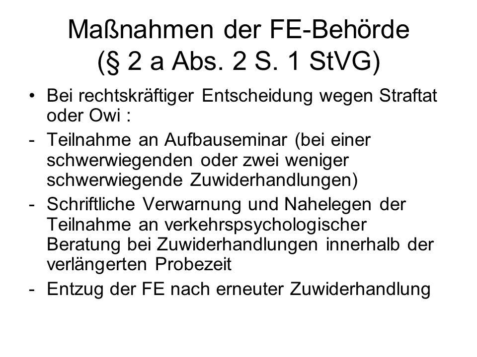 Maßnahmen der FE-Behörde (§ 2 a Abs. 2 S. 1 StVG)