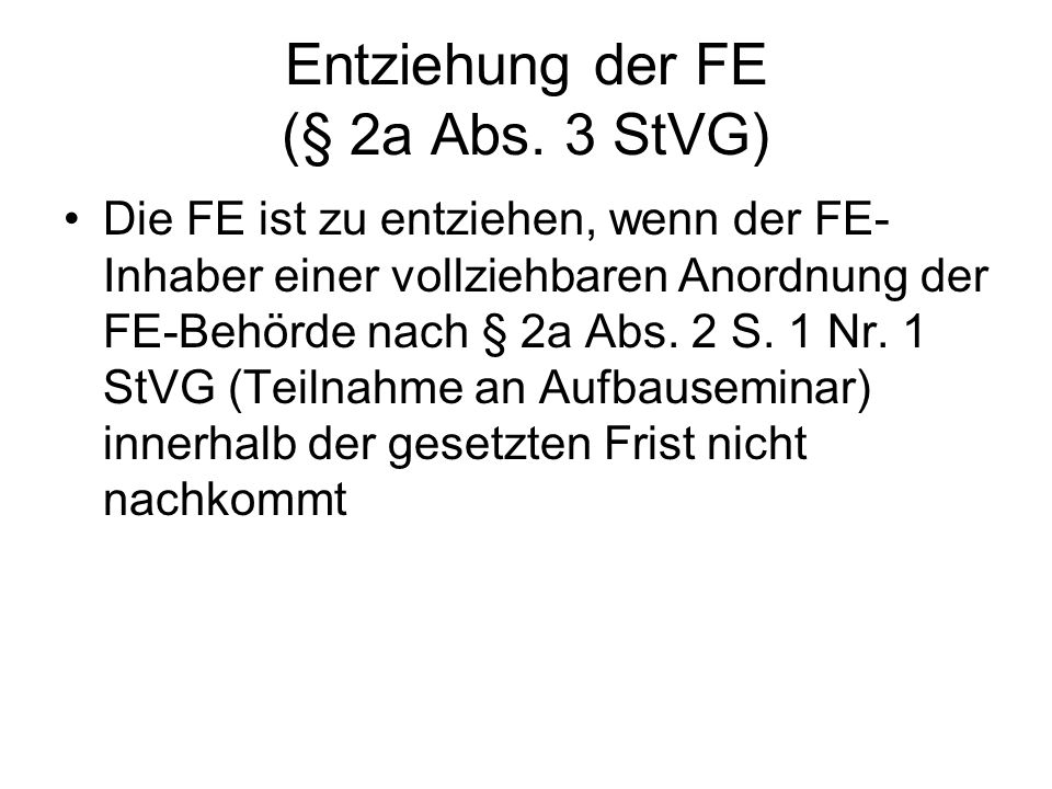 Entziehung der FE (§ 2a Abs. 3 StVG)