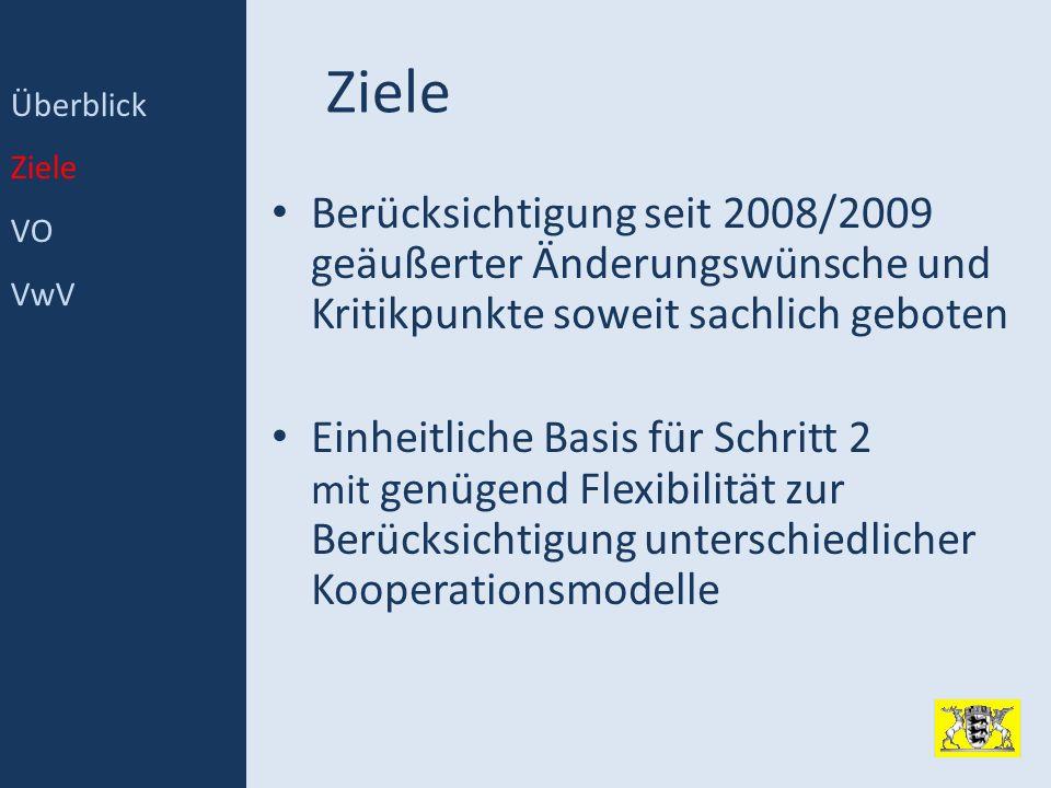 Überblick Ziele. VO. VwV. Ziele. Berücksichtigung seit 2008/2009 geäußerter Änderungswünsche und Kritikpunkte soweit sachlich geboten.