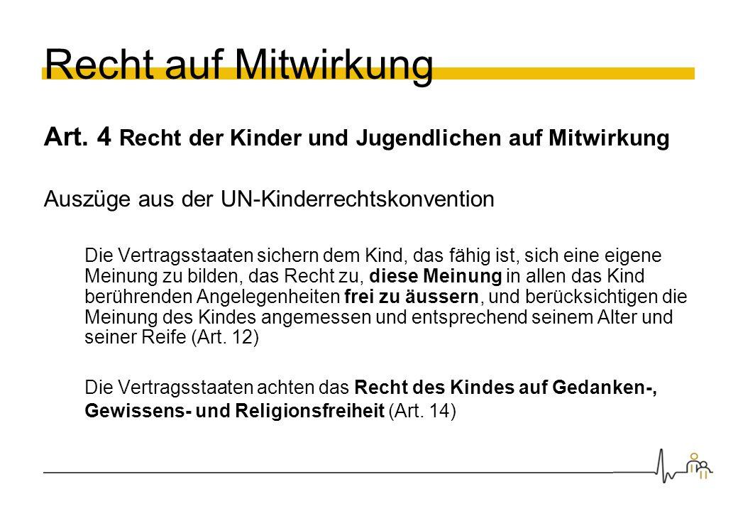 Recht auf Mitwirkung Art. 4 Recht der Kinder und Jugendlichen auf Mitwirkung. Auszüge aus der UN-Kinderrechtskonvention.
