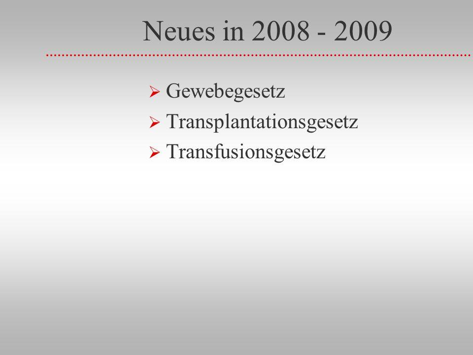 Neues in 2008 - 2009 Gewebegesetz Transplantationsgesetz