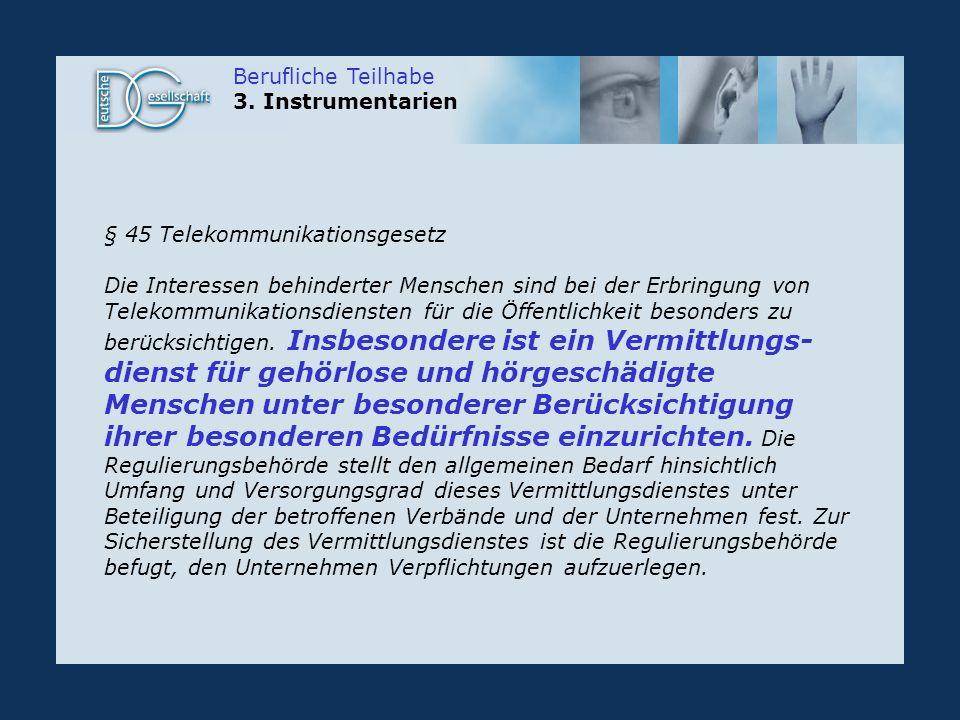 Berufliche Teilhabe 3. Instrumentarien. § 45 Telekommunikationsgesetz.