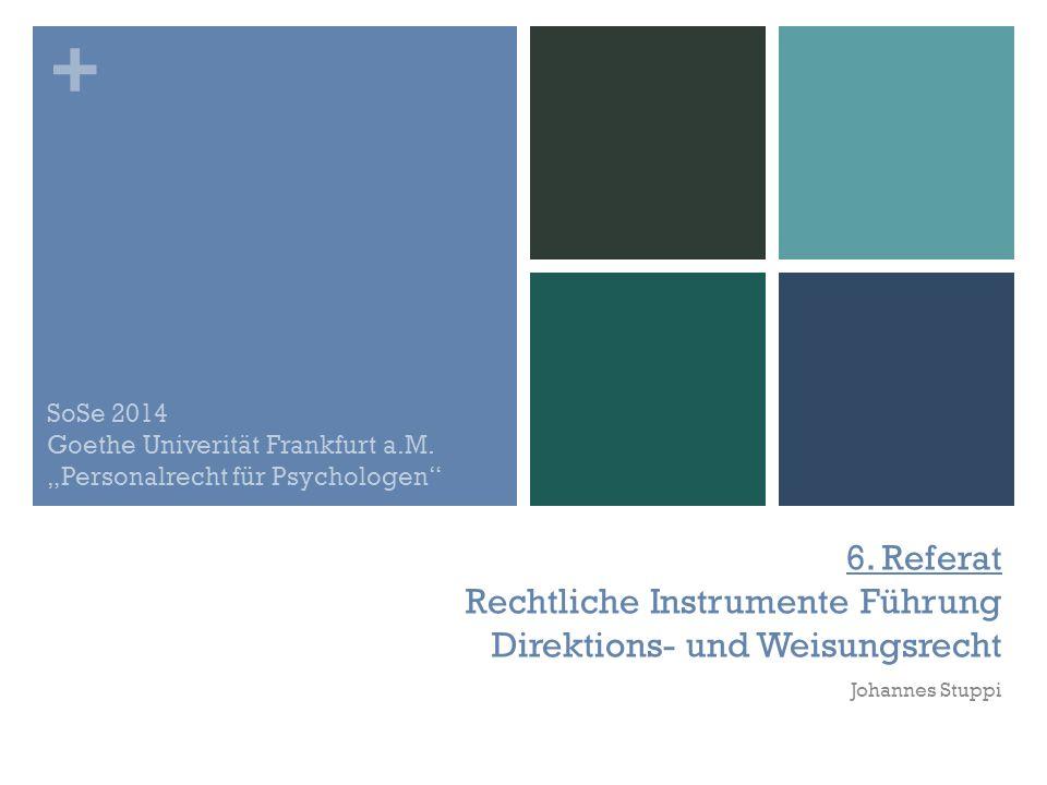 """SoSe 2014 Goethe Univerität Frankfurt a.M. """"Personalrecht für Psychologen 6. Referat Rechtliche Instrumente Führung Direktions- und Weisungsrecht."""