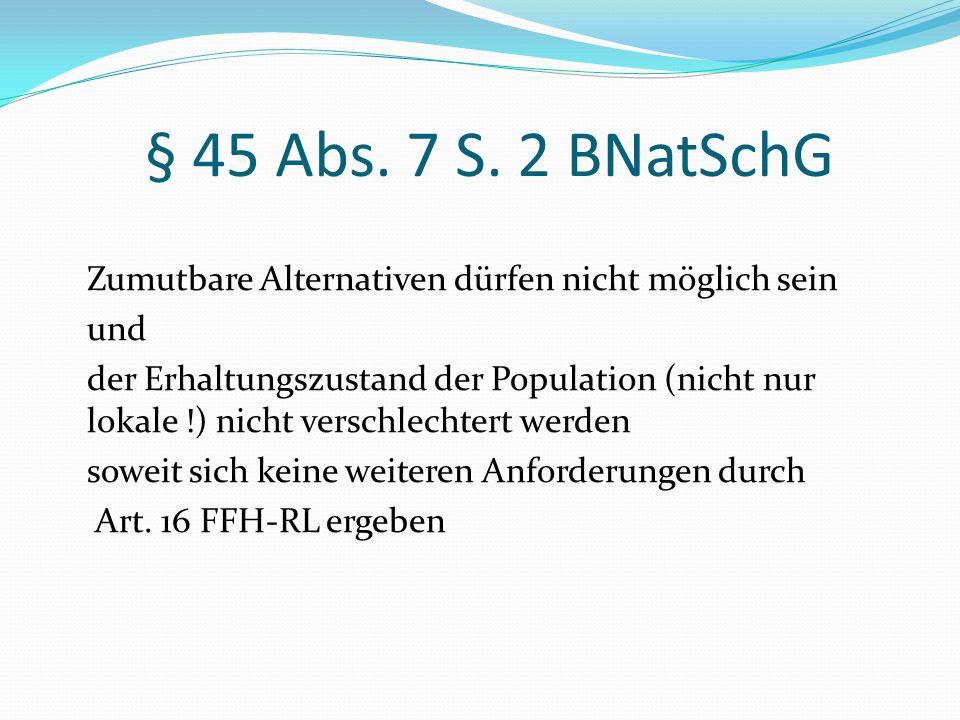 § 45 Abs. 7 S. 2 BNatSchG Zumutbare Alternativen dürfen nicht möglich sein. und.
