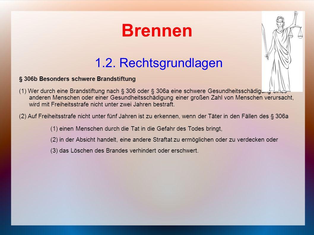 Brennen 1.2. Rechtsgrundlagen § 306b Besonders schwere Brandstiftung
