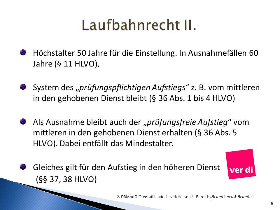Laufbahnrecht II. Höchstalter 50 Jahre für die Einstellung. In Ausnahmefällen 60 Jahre (§ 11 HLVO),