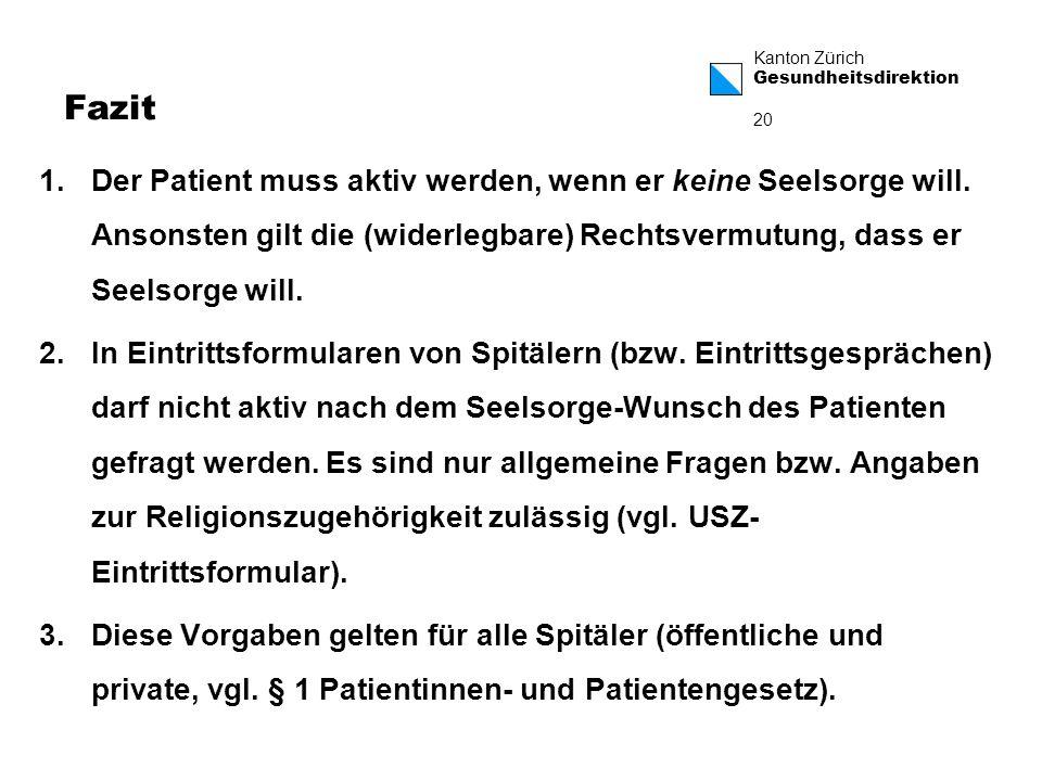 Fazit Der Patient muss aktiv werden, wenn er keine Seelsorge will. Ansonsten gilt die (widerlegbare) Rechtsvermutung, dass er Seelsorge will.