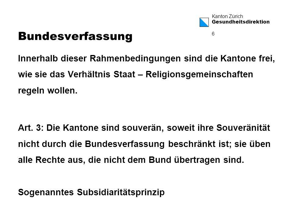 Bundesverfassung Innerhalb dieser Rahmenbedingungen sind die Kantone frei, wie sie das Verhältnis Staat – Religionsgemeinschaften regeln wollen.