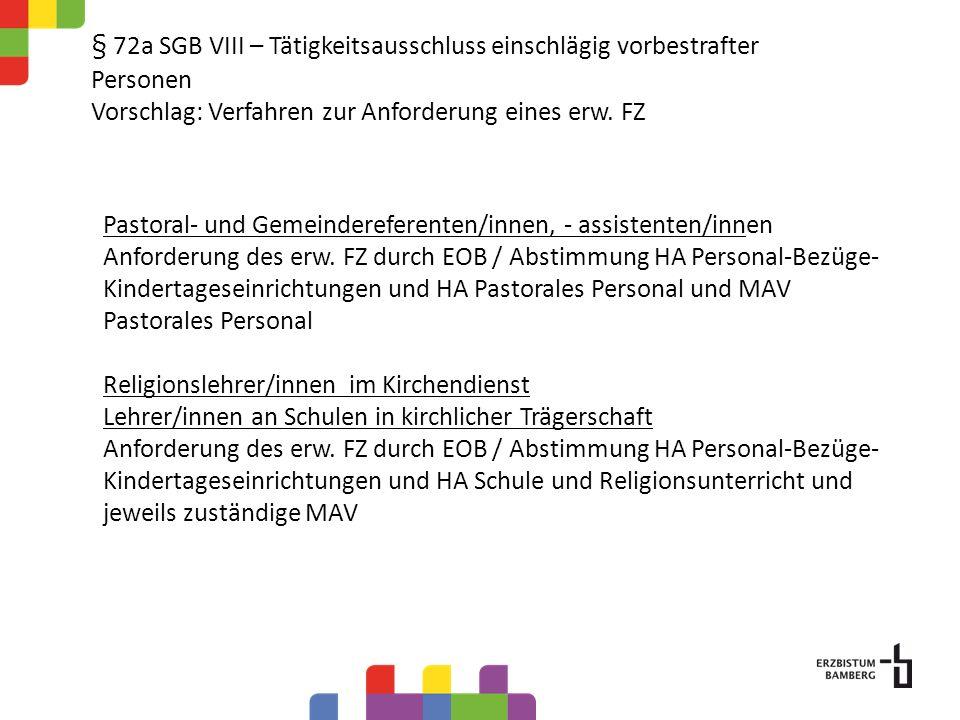 § 72a SGB VIII – Tätigkeitsausschluss einschlägig vorbestrafter Personen Vorschlag: Verfahren zur Anforderung eines erw. FZ