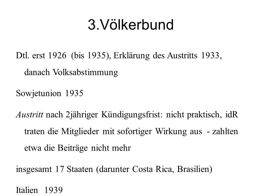 3.Völkerbund Dtl. erst 1926 (bis 1935), Erklärung des Austritts 1933, danach Volksabstimmung. Sowjetunion 1935.