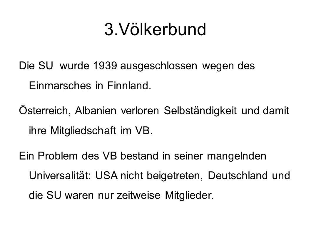 3.Völkerbund Die SU wurde 1939 ausgeschlossen wegen des Einmarsches in Finnland.