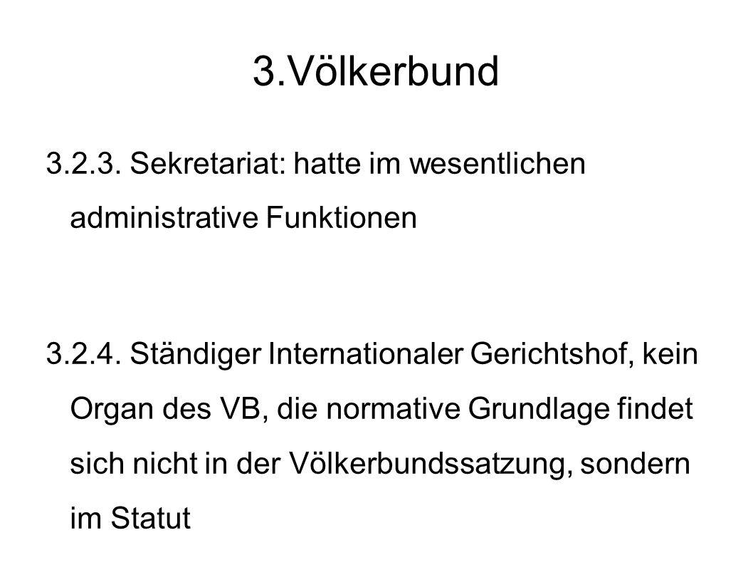 3.Völkerbund 3.2.3. Sekretariat: hatte im wesentlichen administrative Funktionen.