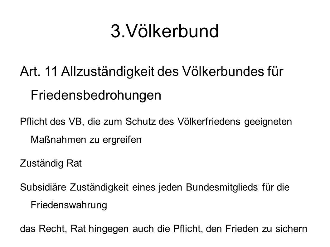 3.Völkerbund Art. 11 Allzuständigkeit des Völkerbundes für Friedensbedrohungen.