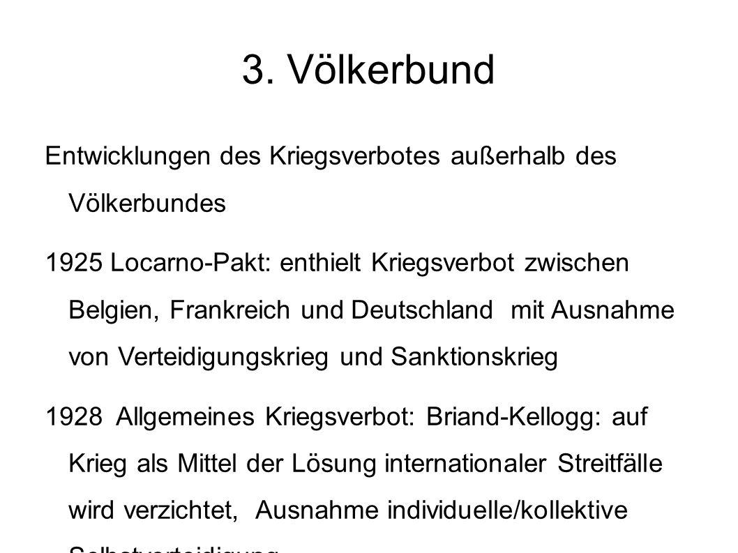 3. Völkerbund Entwicklungen des Kriegsverbotes außerhalb des Völkerbundes.