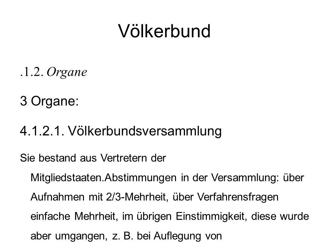 Völkerbund .1.2. Organe 3 Organe: 4.1.2.1. Völkerbundsversammlung ,