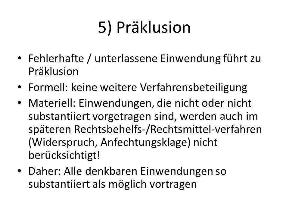 5) Präklusion Fehlerhafte / unterlassene Einwendung führt zu Präklusion. Formell: keine weitere Verfahrensbeteiligung.