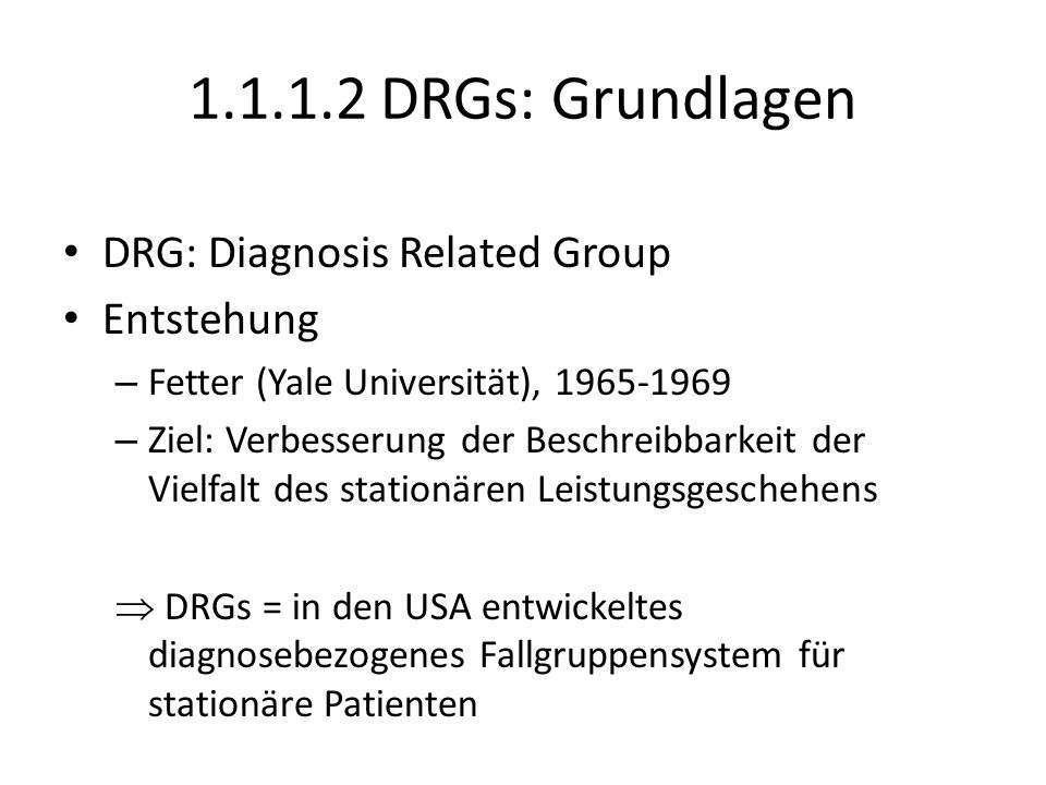 DRGs: Grundlagen DRG: Diagnosis Related Group Entstehung